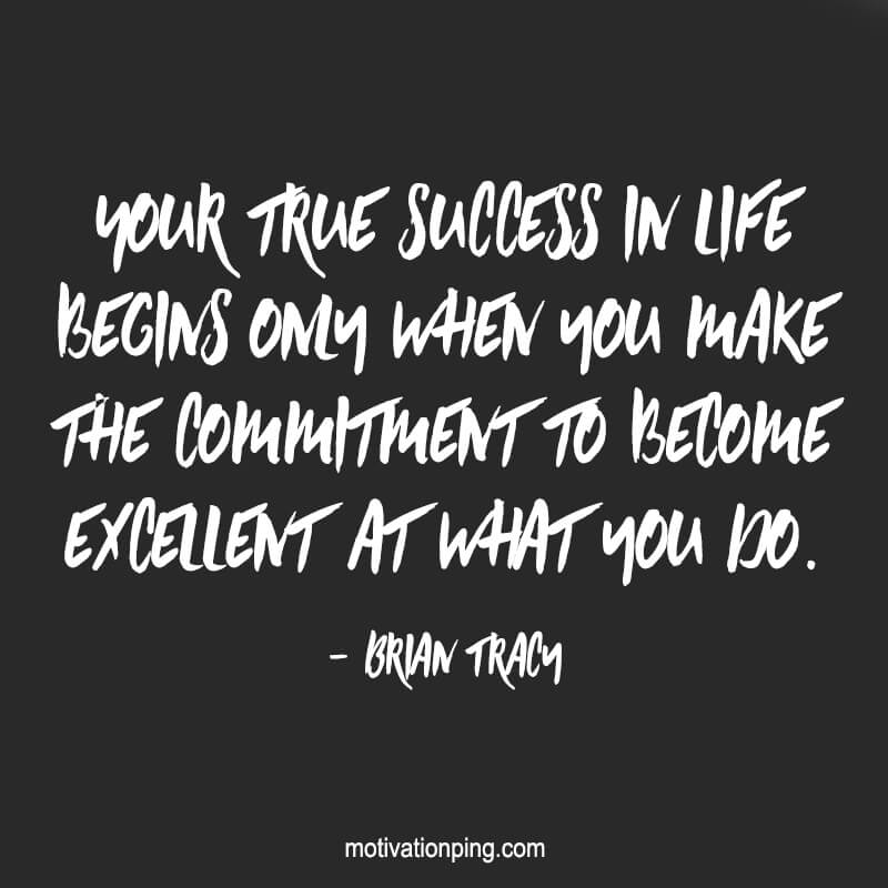 Image of: Brainyquote 11 Your True Success In Life Begins Only When You Make The Commitment To Become Excellent At What You Do Motivation Ping 100 Inspirational Motivational Positive Quotes 2019